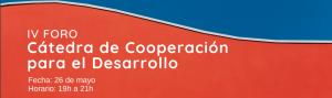 IV FORO DE LA CÁTEDRA DE COOPERACIÓN PARA EL DESARROLLO DE LA UNIVERSIDAD DE ZARAGOZA